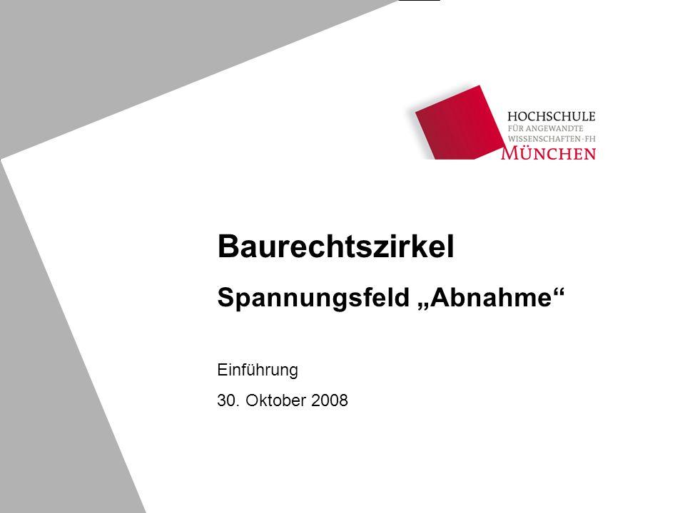 Einführung 30. Oktober 2008 Baurechtszirkel Spannungsfeld Abnahme