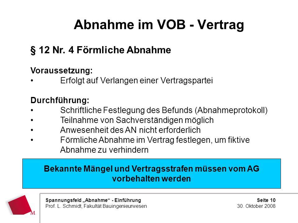 Seite 10 30. Oktober 2008 Spannungsfeld Abnahme - Einführung Prof. L. Schmidt, Fakultät Bauingenieurwesen Abnahme im VOB - Vertrag § 12 Nr. 4 Förmlich