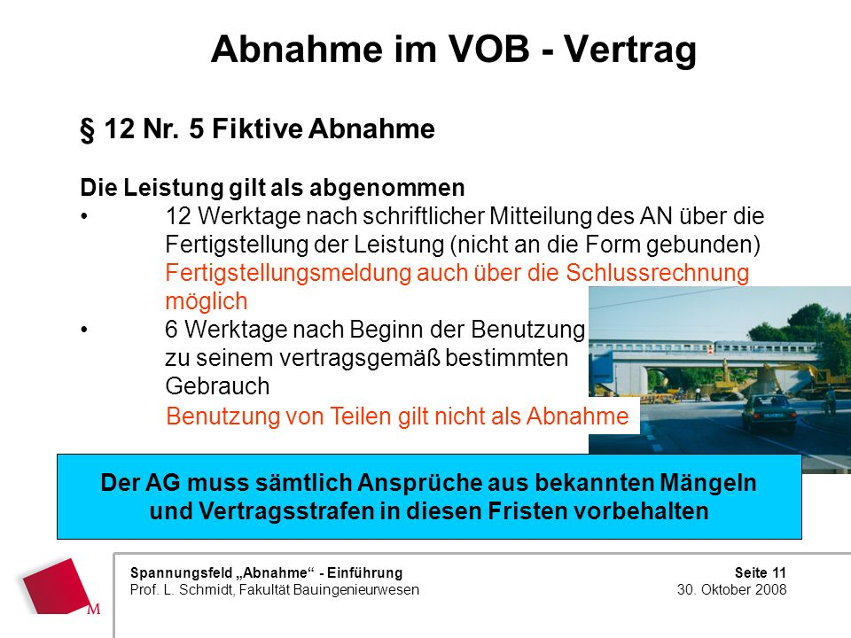 Seite 11 30. Oktober 2008 Spannungsfeld Abnahme - Einführung Prof. L. Schmidt, Fakultät Bauingenieurwesen Abnahme im VOB - Vertrag § 12 Nr. 5 Fiktive