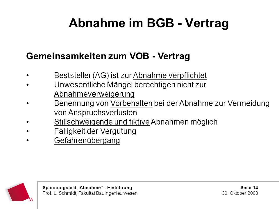 Seite 14 30. Oktober 2008 Spannungsfeld Abnahme - Einführung Prof. L. Schmidt, Fakultät Bauingenieurwesen Abnahme im BGB - Vertrag Gemeinsamkeiten zum