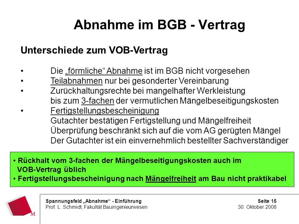 Seite 15 30. Oktober 2008 Spannungsfeld Abnahme - Einführung Prof. L. Schmidt, Fakultät Bauingenieurwesen Abnahme im BGB - Vertrag Unterschiede zum VO