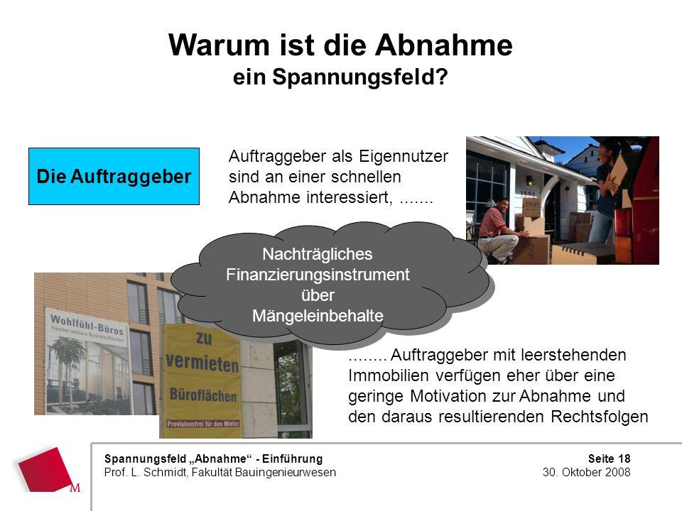 Seite 18 30. Oktober 2008 Spannungsfeld Abnahme - Einführung Prof. L. Schmidt, Fakultät Bauingenieurwesen Warum ist die Abnahme ein Spannungsfeld? Auf