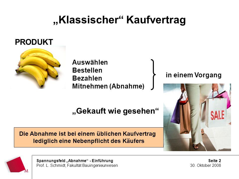 Seite 2 30. Oktober 2008 Spannungsfeld Abnahme - Einführung Prof. L. Schmidt, Fakultät Bauingenieurwesen Klassischer Kaufvertrag Auswählen Bestellen B