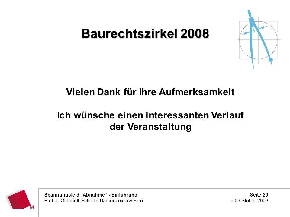 Seite 20 30. Oktober 2008 Spannungsfeld Abnahme - Einführung Prof. L. Schmidt, Fakultät Bauingenieurwesen Baurechtszirkel 2008 Vielen Dank für Ihre Au