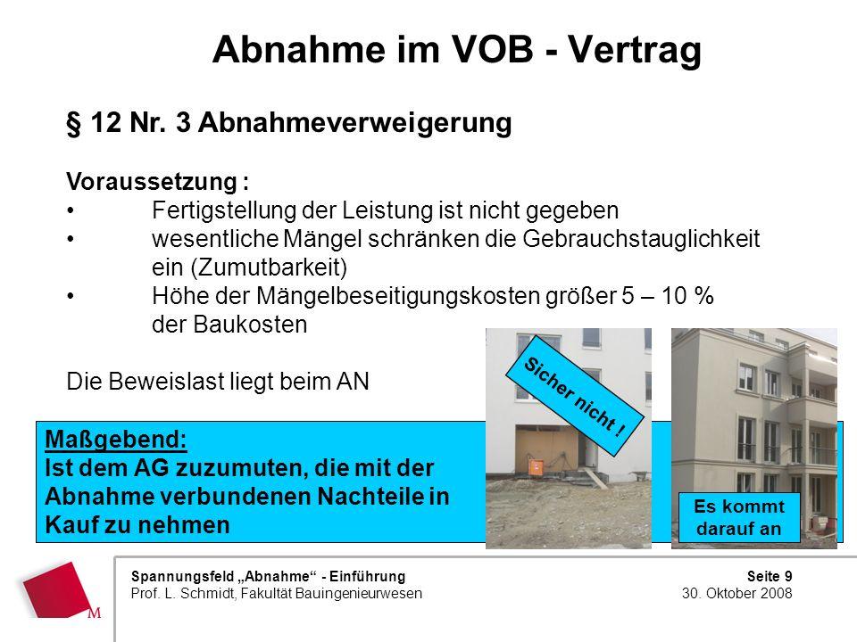 Seite 9 30. Oktober 2008 Spannungsfeld Abnahme - Einführung Prof. L. Schmidt, Fakultät Bauingenieurwesen Abnahme im VOB - Vertrag § 12 Nr. 3 Abnahmeve