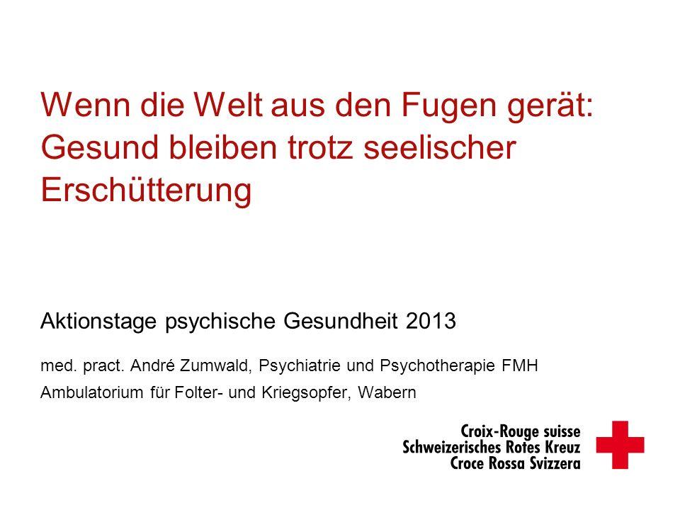 Wenn die Welt aus den Fugen gerät: Gesund bleiben trotz seelischer Erschütterung Aktionstage psychische Gesundheit 2013 med. pract. André Zumwald, Psy