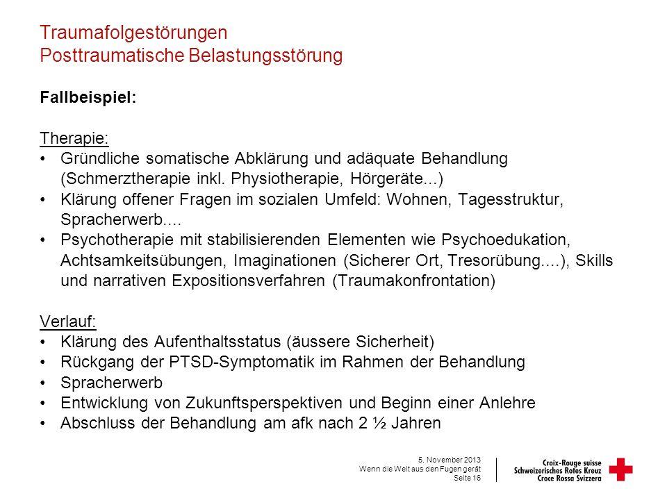 Traumafolgestörungen Posttraumatische Belastungsstörung Fallbeispiel: Therapie: Gründliche somatische Abklärung und adäquate Behandlung (Schmerztherap