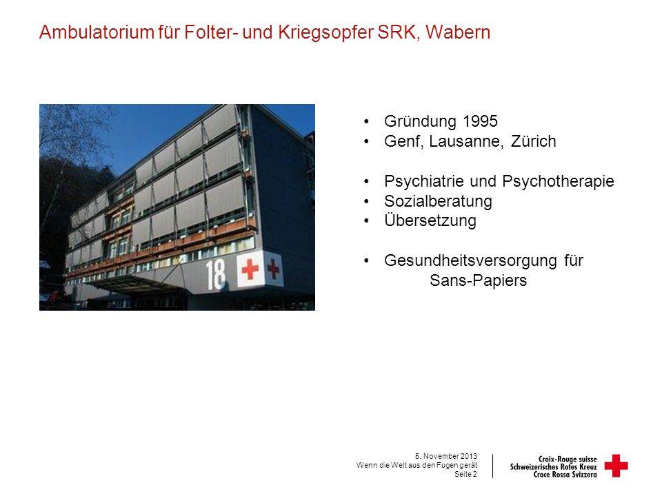Ambulatorium für Folter- und Kriegsopfer SRK, Wabern 5. November 2013 Wenn die Welt aus den Fugen gerät Seite 2 Gründung 1995 Genf, Lausanne, Zürich P