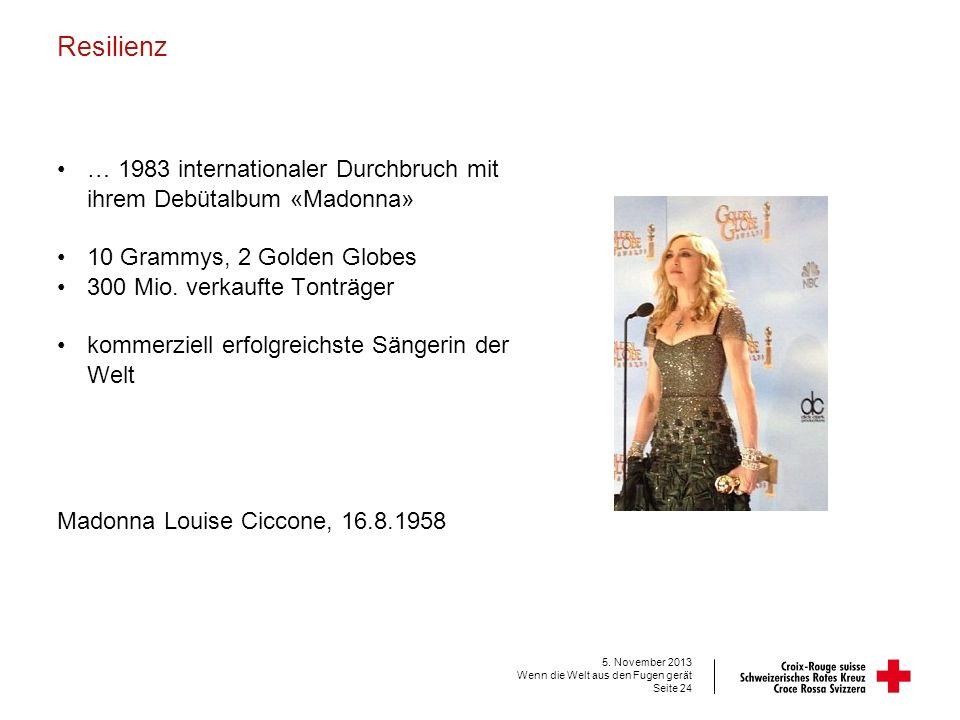 Resilienz … 1983 internationaler Durchbruch mit ihrem Debütalbum «Madonna» 10 Grammys, 2 Golden Globes 300 Mio. verkaufte Tonträger kommerziell erfolg