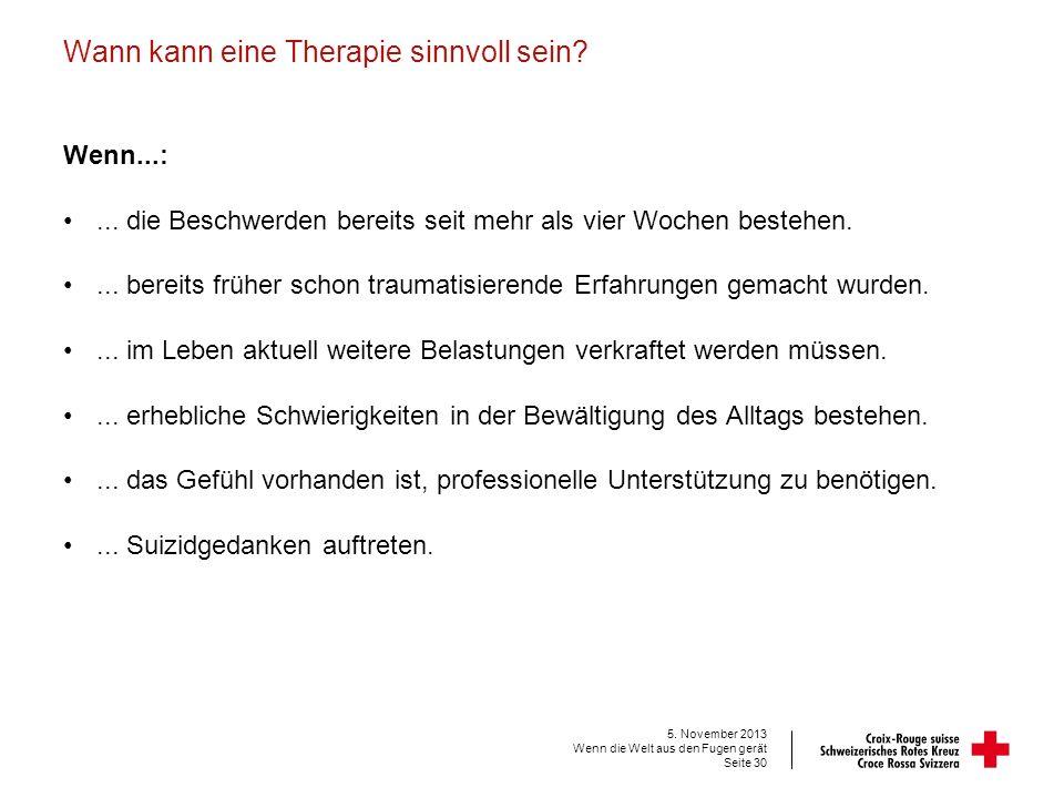 Wann kann eine Therapie sinnvoll sein? Wenn...:... die Beschwerden bereits seit mehr als vier Wochen bestehen.... bereits früher schon traumatisierend