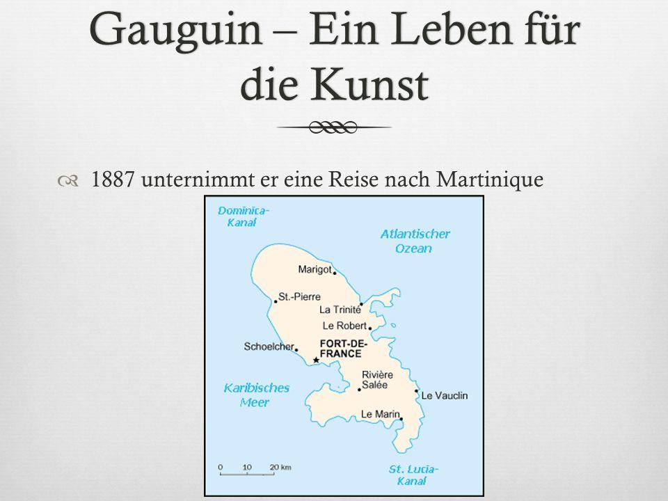 Gauguin – Ein Leben für die Kunst 1887 unternimmt er eine Reise nach Martinique
