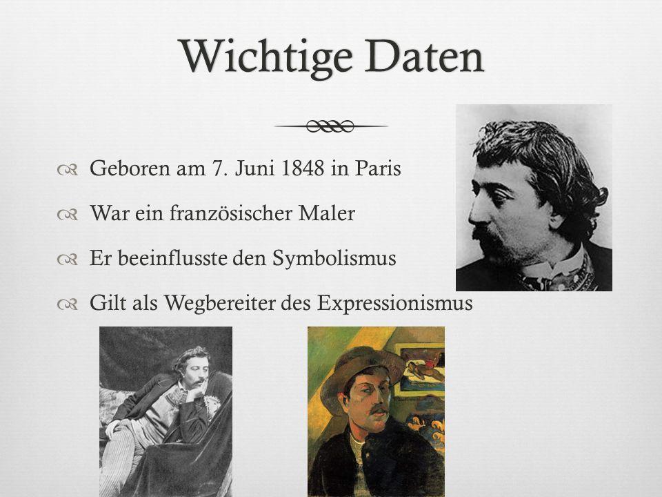 Wichtige DatenWichtige Daten Geboren am 7. Juni 1848 in Paris War ein französischer Maler Er beeinflusste den Symbolismus Gilt als Wegbereiter des Exp