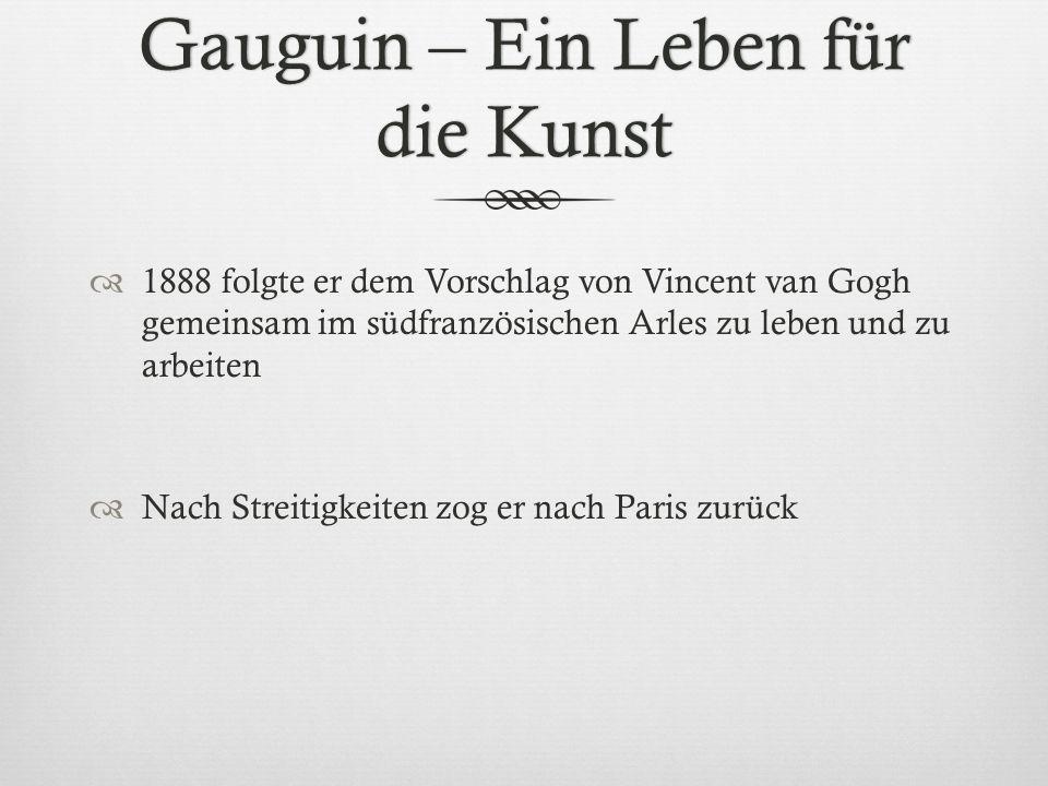Gauguin – Ein Leben für die Kunst 1888 folgte er dem Vorschlag von Vincent van Gogh gemeinsam im südfranzösischen Arles zu leben und zu arbeiten Nach