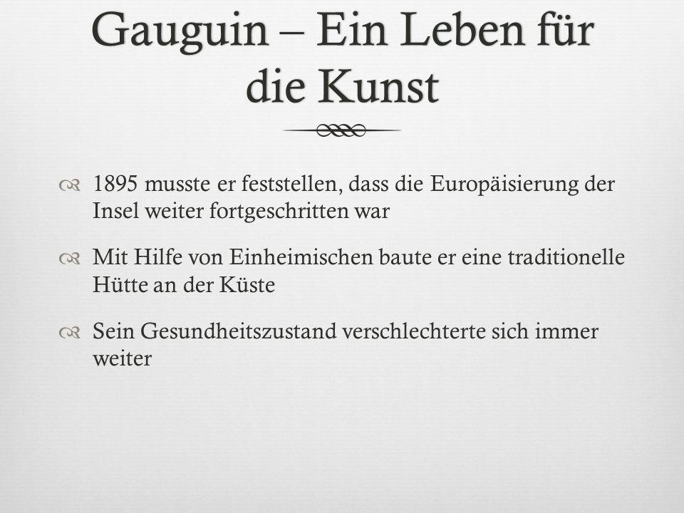 Gauguin – Ein Leben für die Kunst 1895 musste er feststellen, dass die Europäisierung der Insel weiter fortgeschritten war Mit Hilfe von Einheimischen