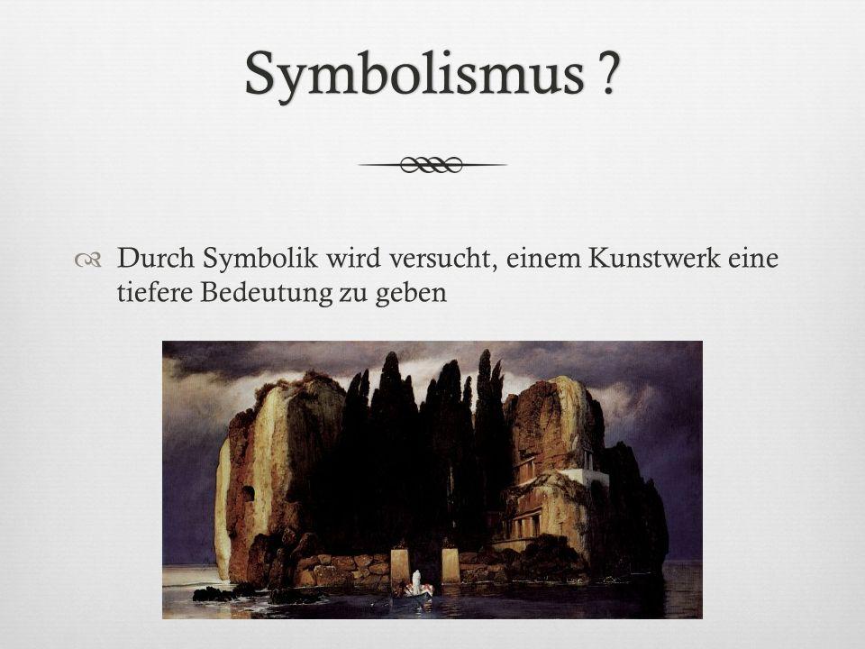 Symbolismus ?Symbolismus ? Durch Symbolik wird versucht, einem Kunstwerk eine tiefere Bedeutung zu geben