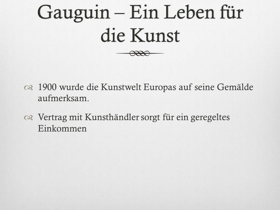 Gauguin – Ein Leben für die Kunst 1900 wurde die Kunstwelt Europas auf seine Gemälde aufmerksam. Vertrag mit Kunsthändler sorgt für ein geregeltes Ein