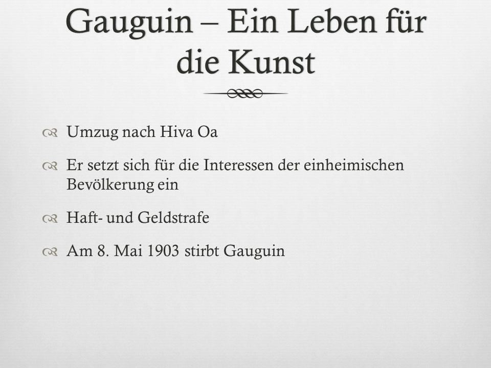 Gauguin – Ein Leben für die Kunst Umzug nach Hiva Oa Er setzt sich für die Interessen der einheimischen Bevölkerung ein Haft- und Geldstrafe Am 8. Mai