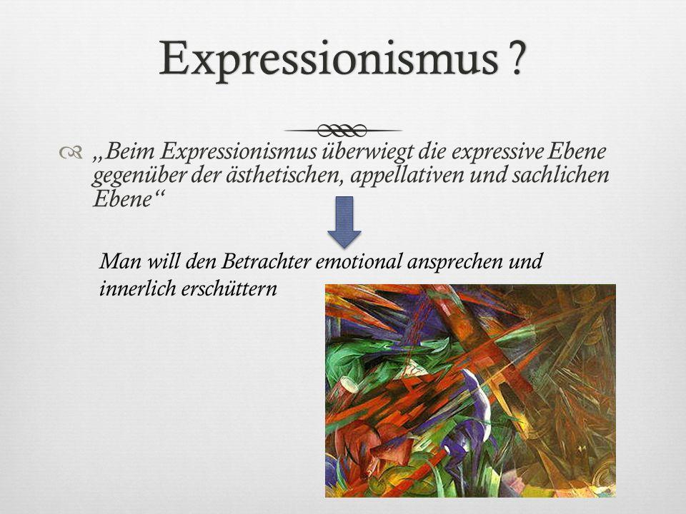 Expressionismus ?Expressionismus ? Beim Expressionismus überwiegt die expressive Ebene gegenüber der ästhetischen, appellativen und sachlichen Ebene M