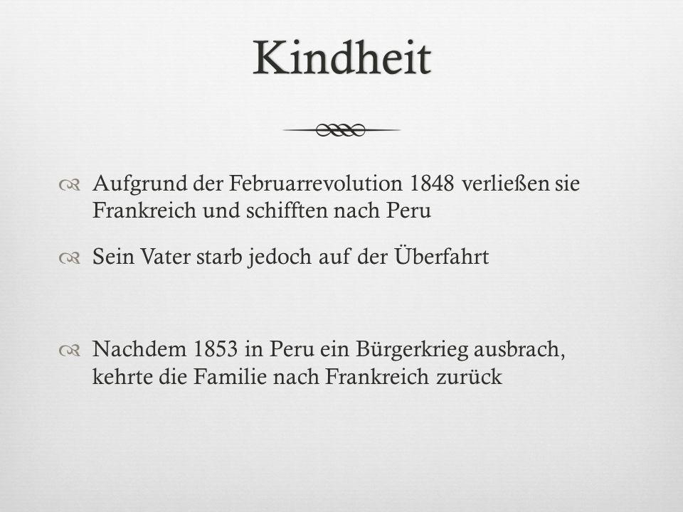 Kindheit Aufgrund der Februarrevolution 1848 verließen sie Frankreich und schifften nach Peru Sein Vater starb jedoch auf der Überfahrt Nachdem 1853 i