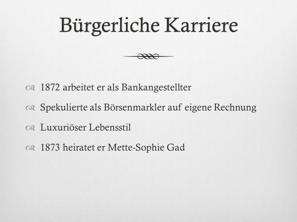 Bürgerliche KarriereBürgerliche Karriere 1872 arbeitet er als Bankangestellter Spekulierte als Börsenmarkler auf eigene Rechnung Luxuriöser Lebensstil