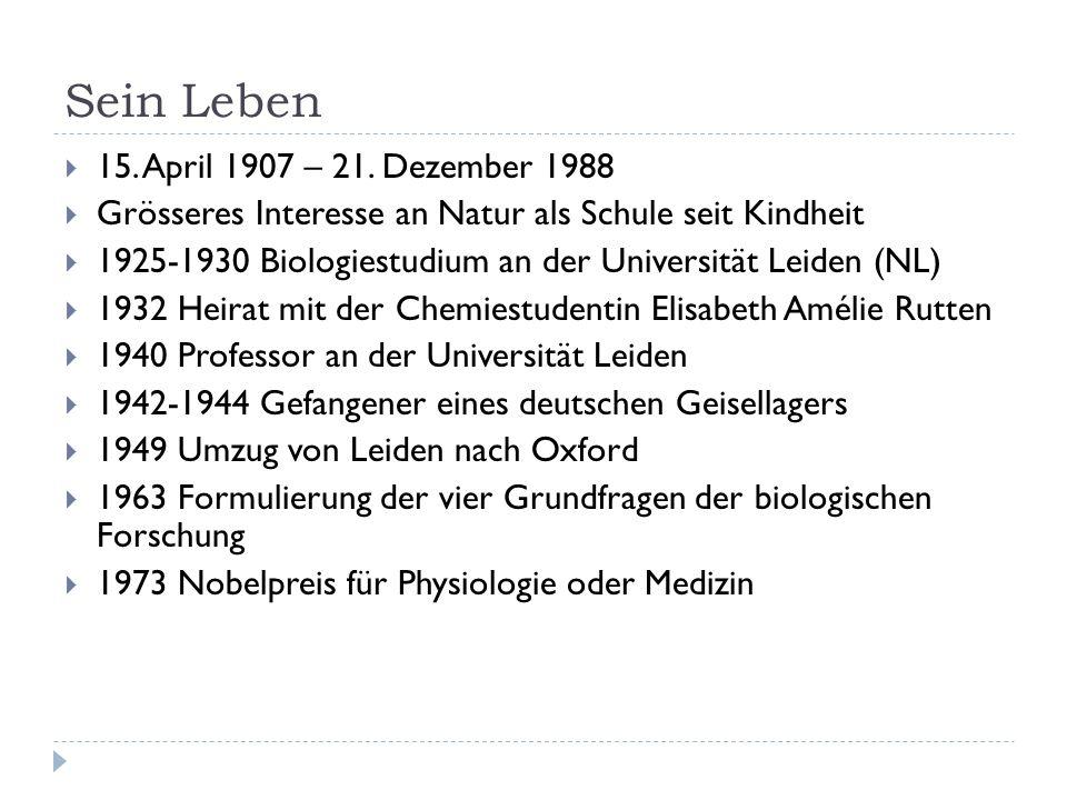Sein Leben 15. April 1907 – 21. Dezember 1988 Grösseres Interesse an Natur als Schule seit Kindheit 1925-1930 Biologiestudium an der Universität Leide