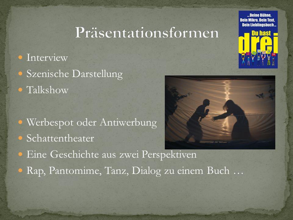 Interview Szenische Darstellung Talkshow Werbespot oder Antiwerbung Schattentheater Eine Geschichte aus zwei Perspektiven Rap, Pantomime, Tanz, Dialog