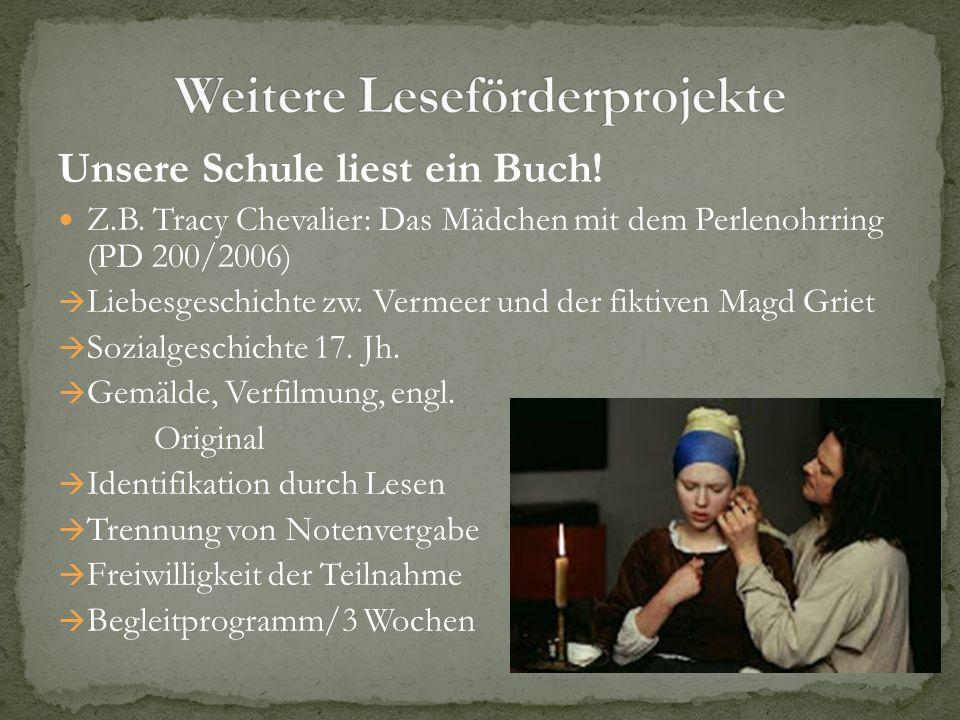 Unsere Schule liest ein Buch! Z.B. Tracy Chevalier: Das Mädchen mit dem Perlenohrring (PD 200/2006) Liebesgeschichte zw. Vermeer und der fiktiven Magd