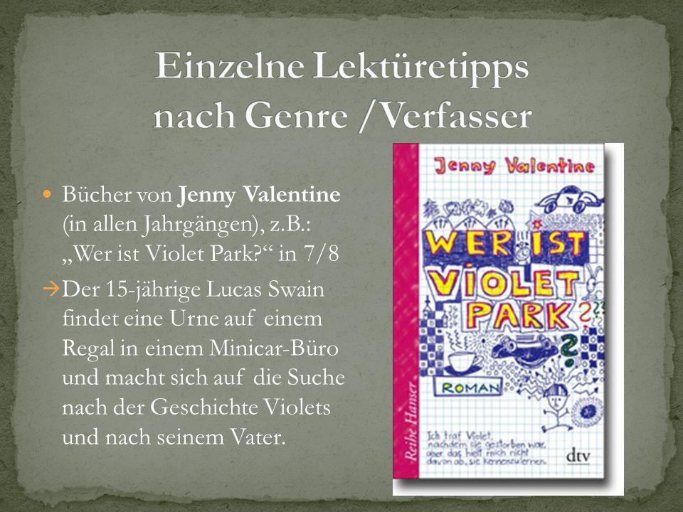 Bücher von Jenny Valentine (in allen Jahrgängen), z.B.: Wer ist Violet Park? in 7/8 Der 15-jährige Lucas Swain findet eine Urne auf einem Regal in ein