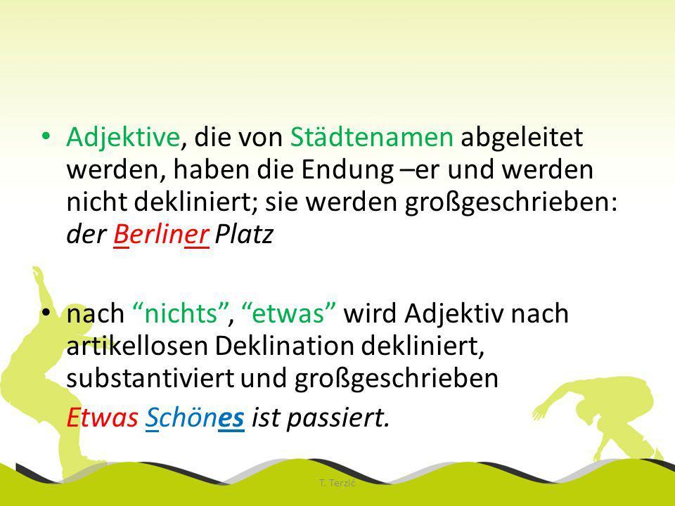 Adjektive, die von Städtenamen abgeleitet werden, haben die Endung –er und werden nicht dekliniert; sie werden großgeschrieben: der Berliner Platz nac
