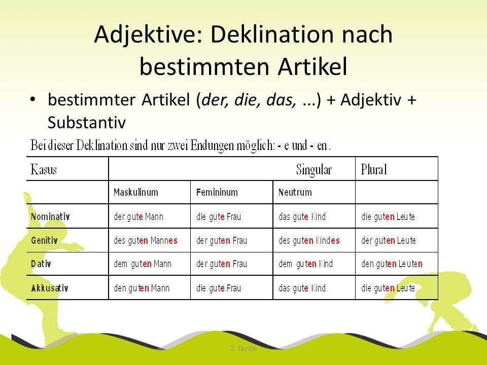 Adjektive: Deklination nach bestimmten Artikel bestimmter Artikel (der, die, das,...) + Adjektiv + Substantiv T.