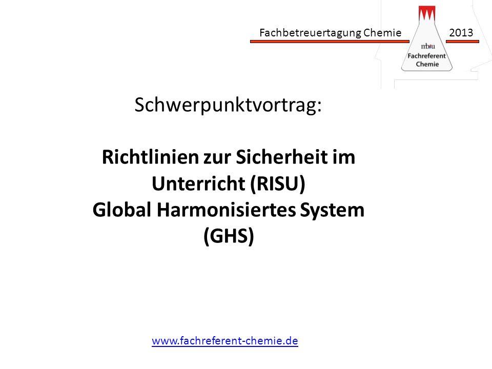 Fachbetreuertagung Chemie 2013 www.fachreferent-chemie.de Schwerpunktvortrag: Richtlinien zur Sicherheit im Unterricht (RISU) Global Harmonisiertes System (GHS)