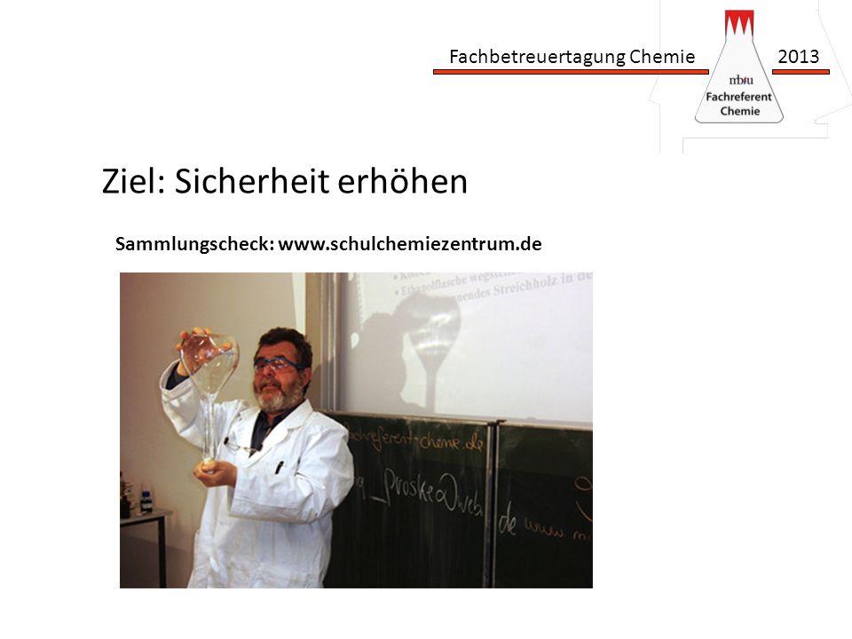 Fachbetreuertagung Chemie 2013 Ziel: Sicherheit erhöhen Sammlungscheck: www.schulchemiezentrum.de