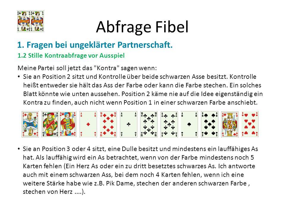 Abfrage Fibel 1. Fragen bei ungeklärter Partnerschaft. 1.2 Stille Kontraabfrage vor Ausspiel Meine Partei soll jetzt das