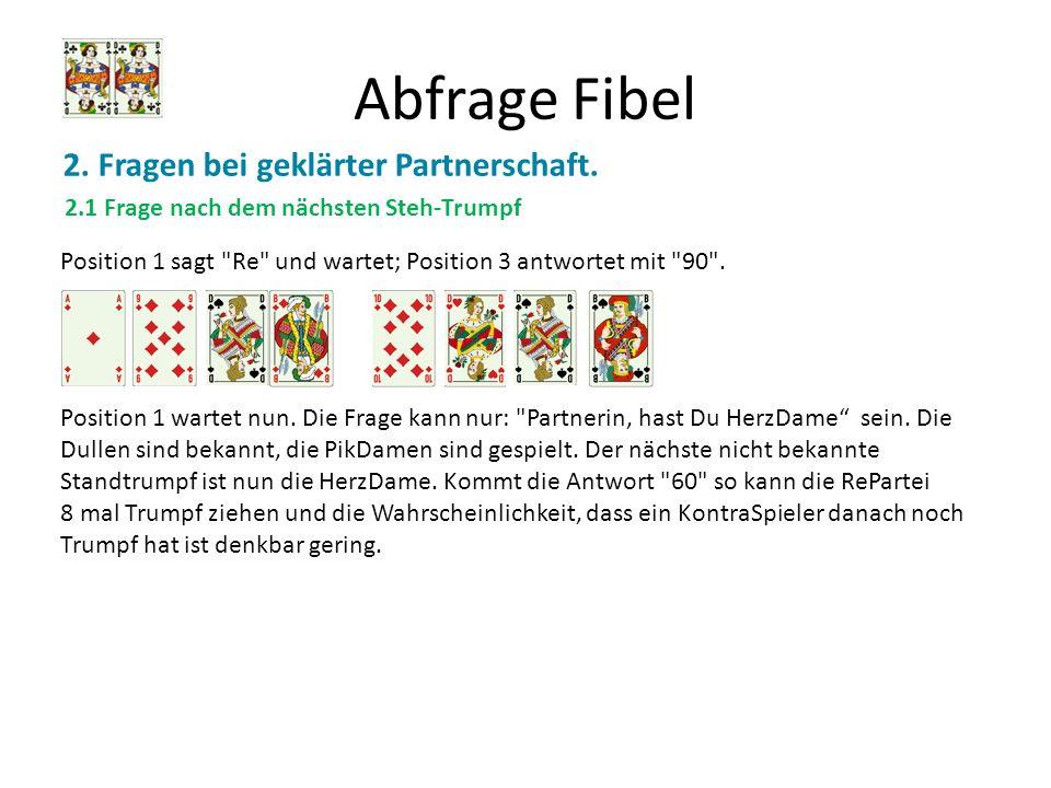 Abfrage Fibel 2. Fragen bei geklärter Partnerschaft. 2.1 Frage nach dem nächsten Steh-Trumpf Position 1 sagt