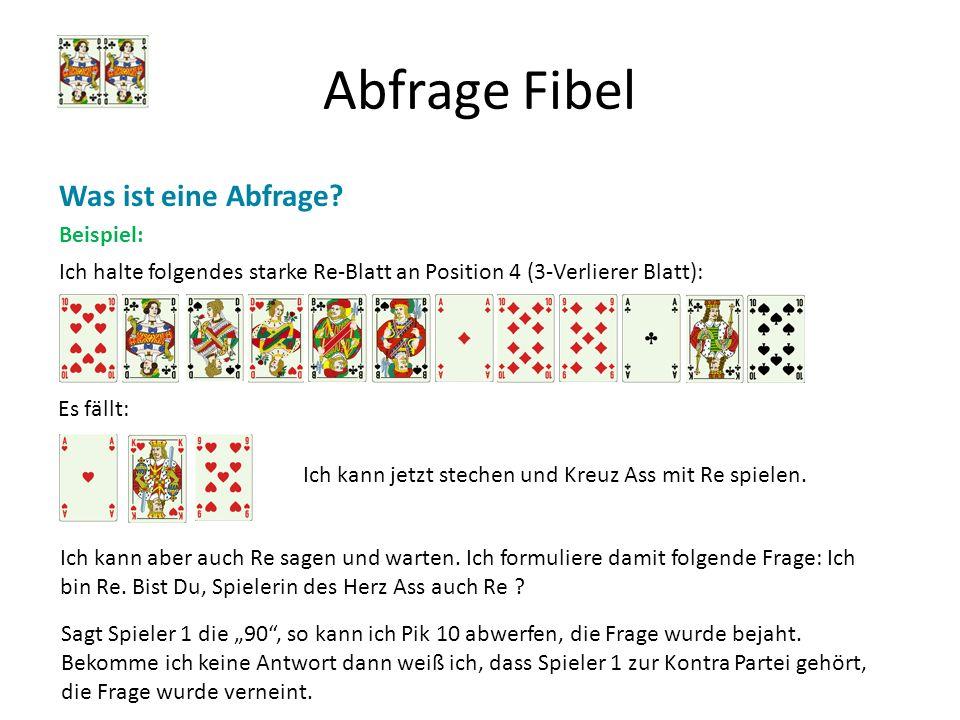 Abfrage Fibel Was ist eine Abfrage? Beispiel: Ich halte folgendes starke Re-Blatt an Position 4 (3-Verlierer Blatt): Es fällt: Ich kann aber auch Re s