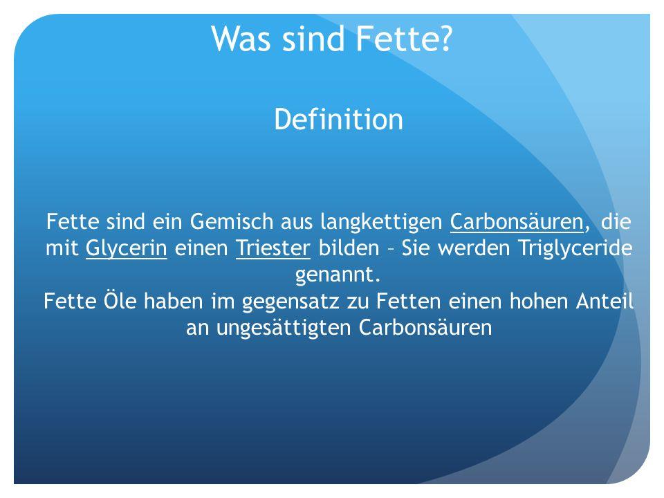 Was sind Fette? Definition Fette sind ein Gemisch aus langkettigen Carbonsäuren, die mit Glycerin einen Triester bilden – Sie werden Triglyceride gena