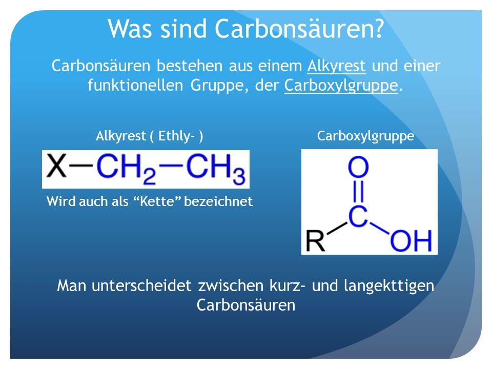 Was sind Carbonsäuren? Carbonsäuren bestehen aus einem Alkyrest und einer funktionellen Gruppe, der Carboxylgruppe. Alkyrest ( Ethly- ) Carboxylgruppe