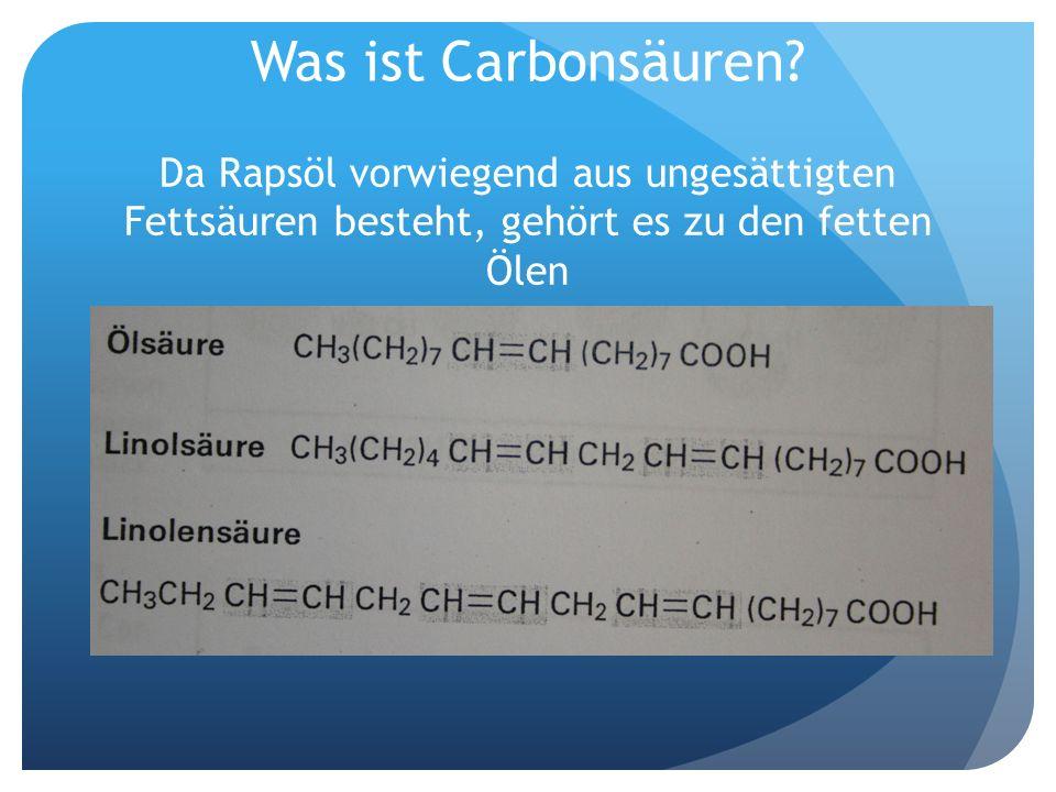 Was ist Carbonsäuren? Da Rapsöl vorwiegend aus ungesättigten Fettsäuren besteht, gehört es zu den fetten Ölen