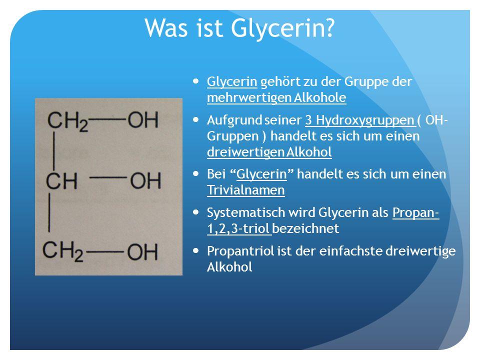 Was ist Glycerin? Glycerin gehört zu der Gruppe der mehrwertigen Alkohole Aufgrund seiner 3 Hydroxygruppen ( OH- Gruppen ) handelt es sich um einen dr