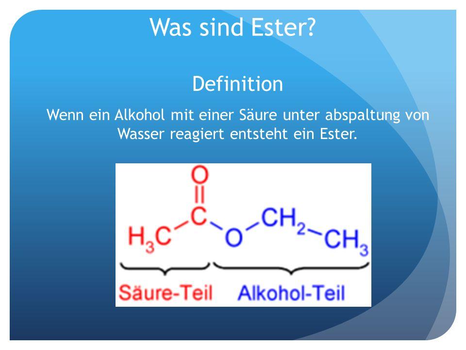 Was sind Ester? Definition Wenn ein Alkohol mit einer Säure unter abspaltung von Wasser reagiert entsteht ein Ester.