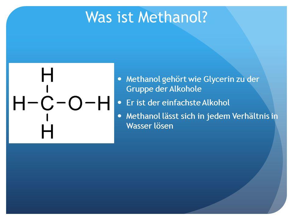 Was ist Methanol? Methanol gehört wie Glycerin zu der Gruppe der Alkohole Er ist der einfachste Alkohol Methanol lässt sich in jedem Verhältnis in Was