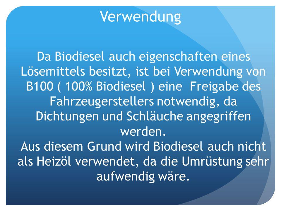 Da Biodiesel auch eigenschaften eines Lösemittels besitzt, ist bei Verwendung von B100 ( 100% Biodiesel ) eine Freigabe des Fahrzeugerstellers notwend