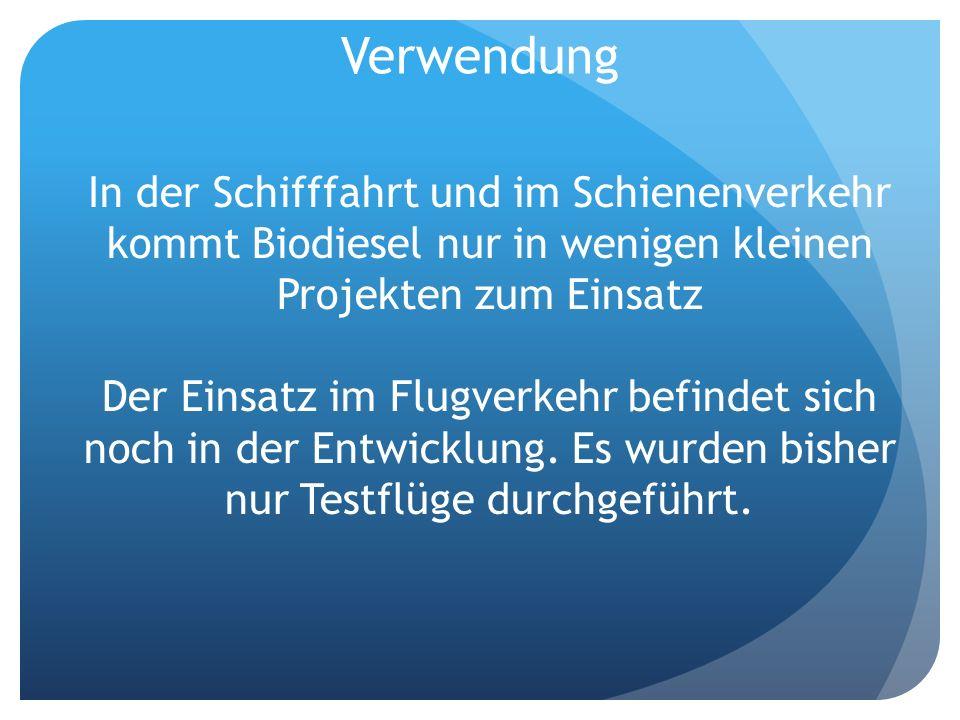 Verwendung In der Schifffahrt und im Schienenverkehr kommt Biodiesel nur in wenigen kleinen Projekten zum Einsatz Der Einsatz im Flugverkehr befindet