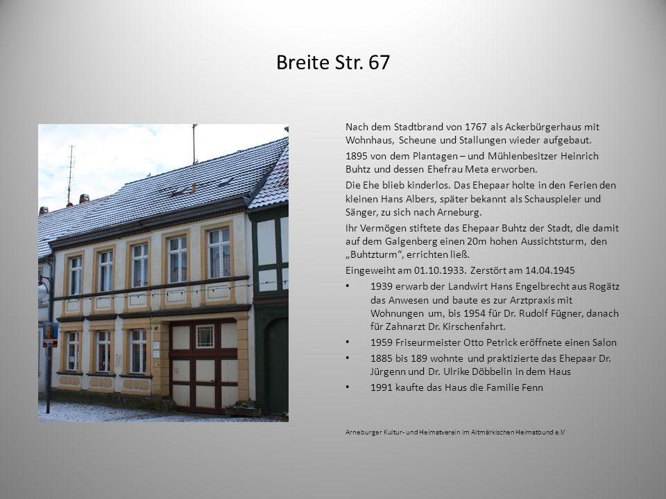 Breite Str. 67 Nach dem Stadtbrand von 1767 als Ackerbürgerhaus mit Wohnhaus, Scheune und Stallungen wieder aufgebaut. 1895 von dem Plantagen – und Mü