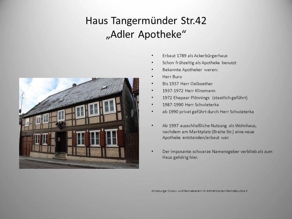 Haus Tangermünder Str.42 Adler Apotheke Erbaut 1789 als Ackerbürgerhaus Schon frühzeitig als Apotheke benutzt Bekannte Apotheker waren: Herr Buro Bis