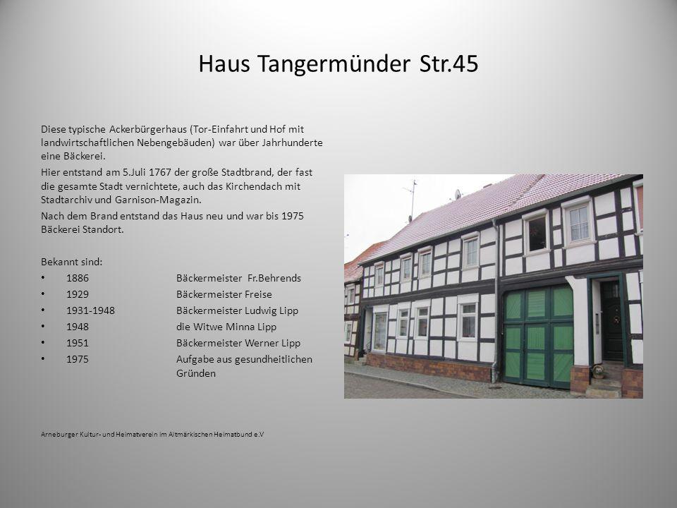 Haus Tangermünder Str.45 Diese typische Ackerbürgerhaus (Tor-Einfahrt und Hof mit landwirtschaftlichen Nebengebäuden) war über Jahrhunderte eine Bäcke