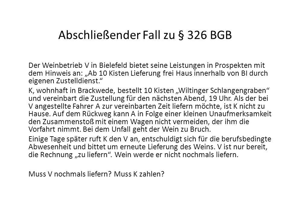 Abschließender Fall zu § 326 BGB Der Weinbetrieb V in Bielefeld bietet seine Leistungen in Prospekten mit dem Hinweis an: Ab 10 Kisten Lieferung frei