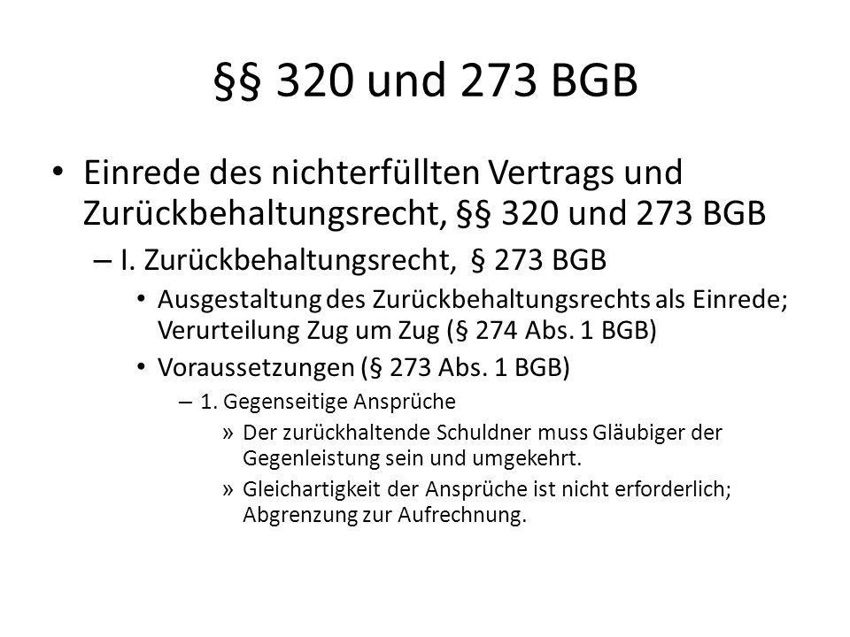 §§ 320 und 273 BGB Einrede des nichterfüllten Vertrags und Zurückbehaltungsrecht, §§ 320 und 273 BGB – I. Zurückbehaltungsrecht, § 273 BGB Ausgestaltu