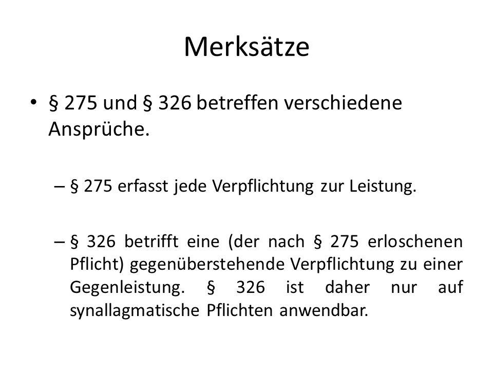 Merksätze § 275 und § 326 betreffen verschiedene Ansprüche. – § 275 erfasst jede Verpflichtung zur Leistung. – § 326 betrifft eine (der nach § 275 erl