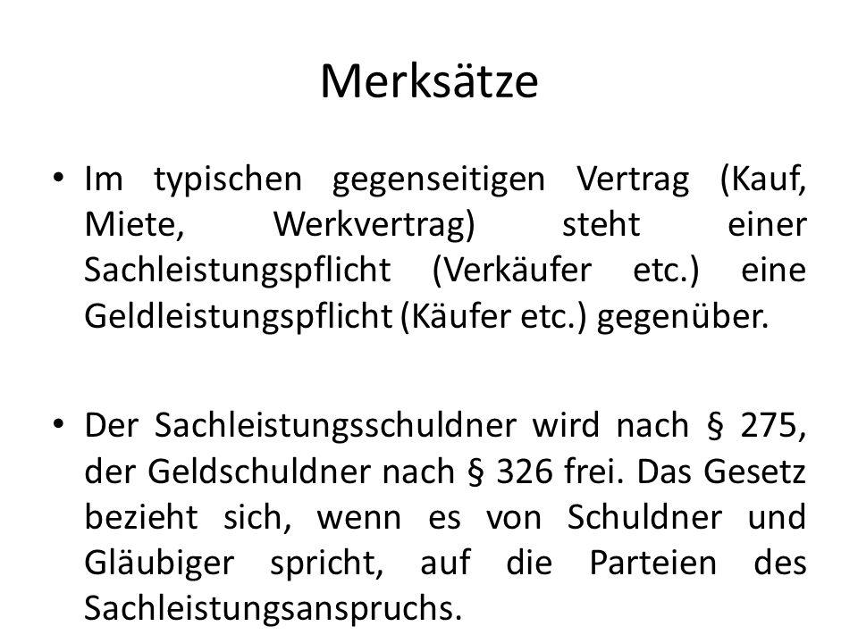 Merksätze Im typischen gegenseitigen Vertrag (Kauf, Miete, Werkvertrag) steht einer Sachleistungspflicht (Verkäufer etc.) eine Geldleistungspflicht (K